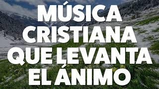 msica-cristiana-que-levanta-el-nimo-2019-audio-oficial