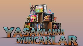 Yasaklanan 10 Oyuncak   Yasaklanmış