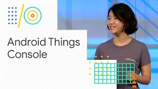 Update production devices in the field with the Android Things Console (Google I/O