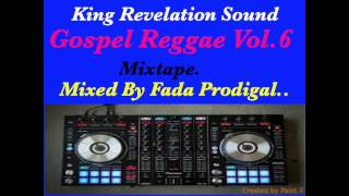 King Revelation Sound Gospel Reggae Vol.6 Mixtape.