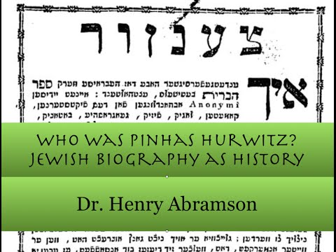 Who Was Pinhas Hurwitz? Jewish Biography as History Dr. Henry Abramson