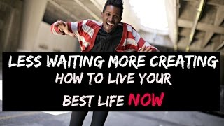 Less waiting and More CREATING - How to win in life NOW