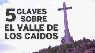 Verdades y mitos históricos del Valle de los Caídos | España
