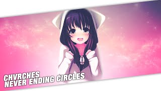 Nightcore - CHVRCHES - Never Ending Circles