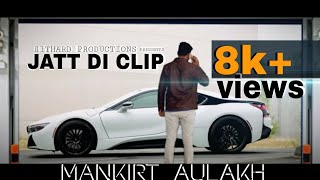 Mankirt Aulakh JATT DI CLIP Full Song Dj Flow Ft. MoHit Srivastava Singga 2018.mp3