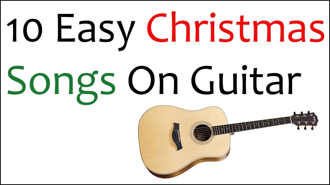 10 Easy Christmas Songs On Guitar Youtube