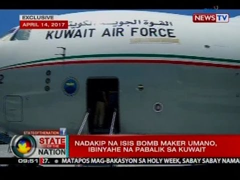 SONA: Nadakip na ISIS bomb maker umano, ibinyahe na pabalik sa Kuwait
