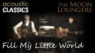 Fill my Little World by The Feeling | Acoustic Version by the Moon Loungers