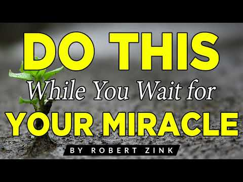 Do This While You Wait For Your Miracle - Miracles Are Real