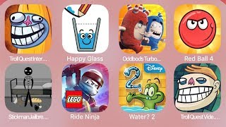 TrollQuestInternet,Happy Glass,Oddbods Turbo Run,RedBall4,StickmanJailbreak3,Ride Ninja,Water 2