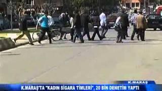 "KAHRAMANMARAŞ'TA ""KADIN SİGARA TİMLERİ"", 20 BİN DENETİM YAPTI"