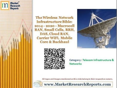 Wireless Network Infrastructure Bible: 2014 - 2020 - Macrocell RAN, Small Cells, RRH, DAS