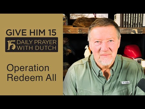 Operation Redeem All | Give Him 15: Daily Prayer with Dutch  (Jan. 30, '21)