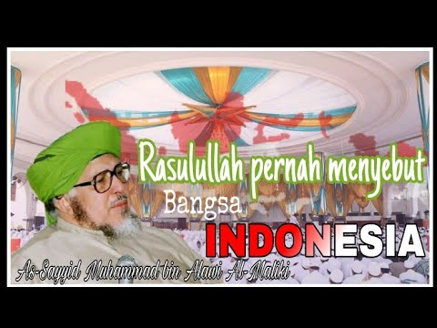 Rasulullah SAW pernah menyebut bangsa INDONESIA (Sayyid Muhammad ibn Alawi Al-Maliki )