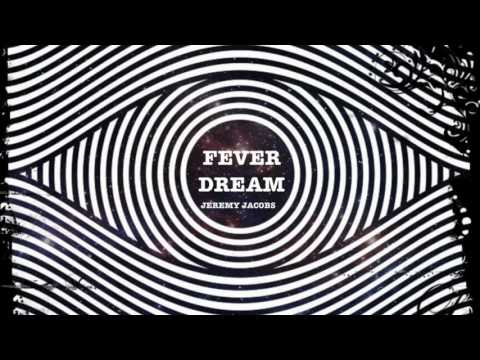 Jeremy Jacobs- Fever Dream