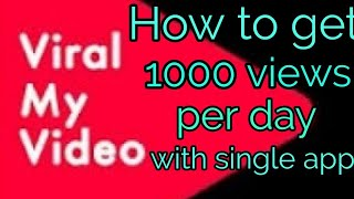 How to get  easily 1000 views in a day