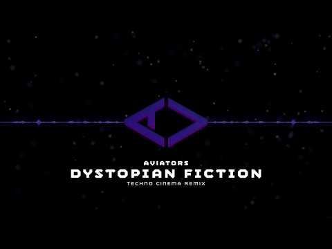 Aviators - Dystopian Fiction (Techno Cinema Remix)