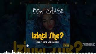 Bow Chase - Izinti She [Official Audio] || #ZedMusic