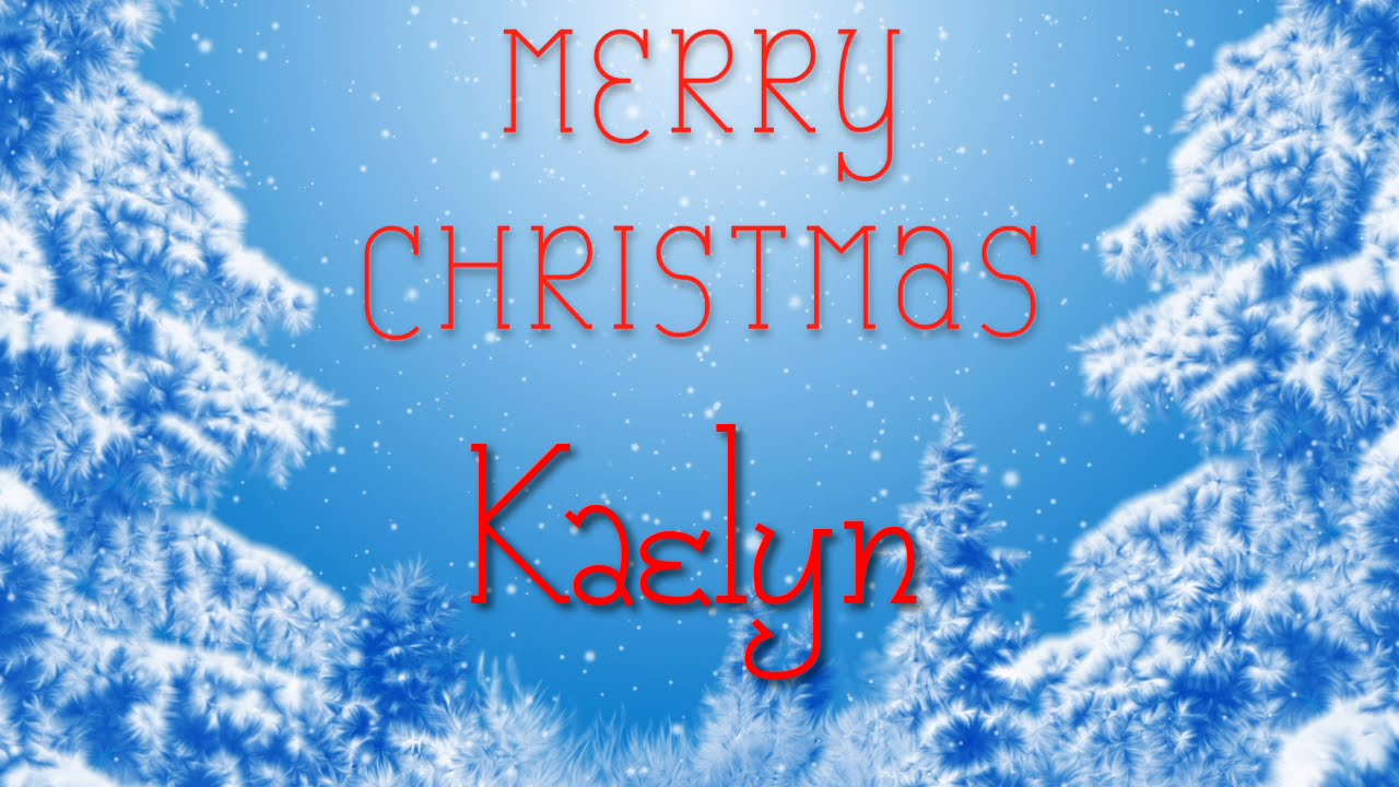 Merry Christmas Kaelyn! A special message just for you. - YouTube