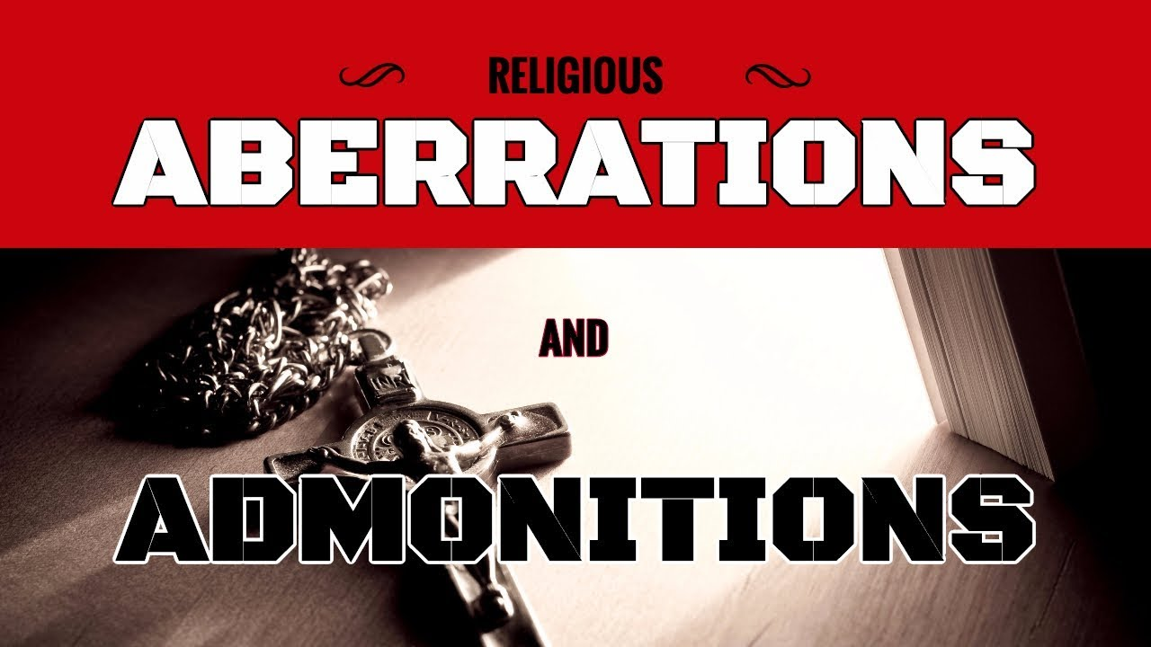 RELIGIOUS ABERRATIONS AND ADMONITIONS. EP-3