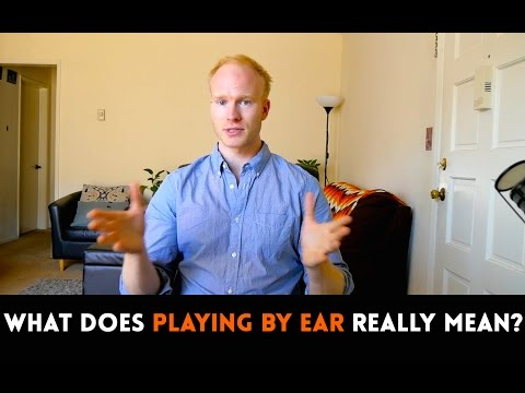 What Does 'PLAYING MUSIC BY EAR' Really Mean?