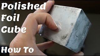 How to: Polished Aluminum Foil CUBE!!!