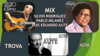 MIX TROVA Sivio Rodriguez Pablo Milans luis Eduardo Aute