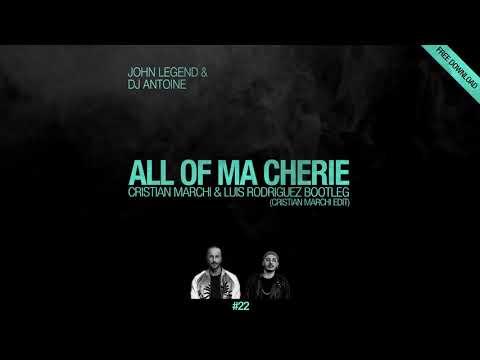 JOHN LEGEND VS DJ ANTOINE - All Of Ma Chérie (Cristian Marchi & Luis Rodriguez BOOTLEG)