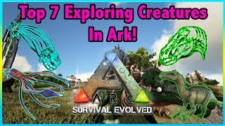 Top 7 CREATURES TO USE FOR EXPLORING In Ark Survival Evolved!