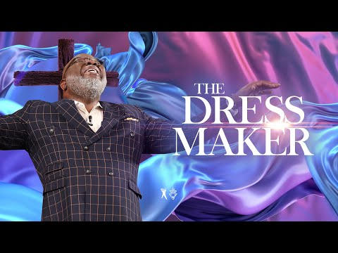 The Dressmaker - Bishop T.D. Jakes [November 3, 2019]