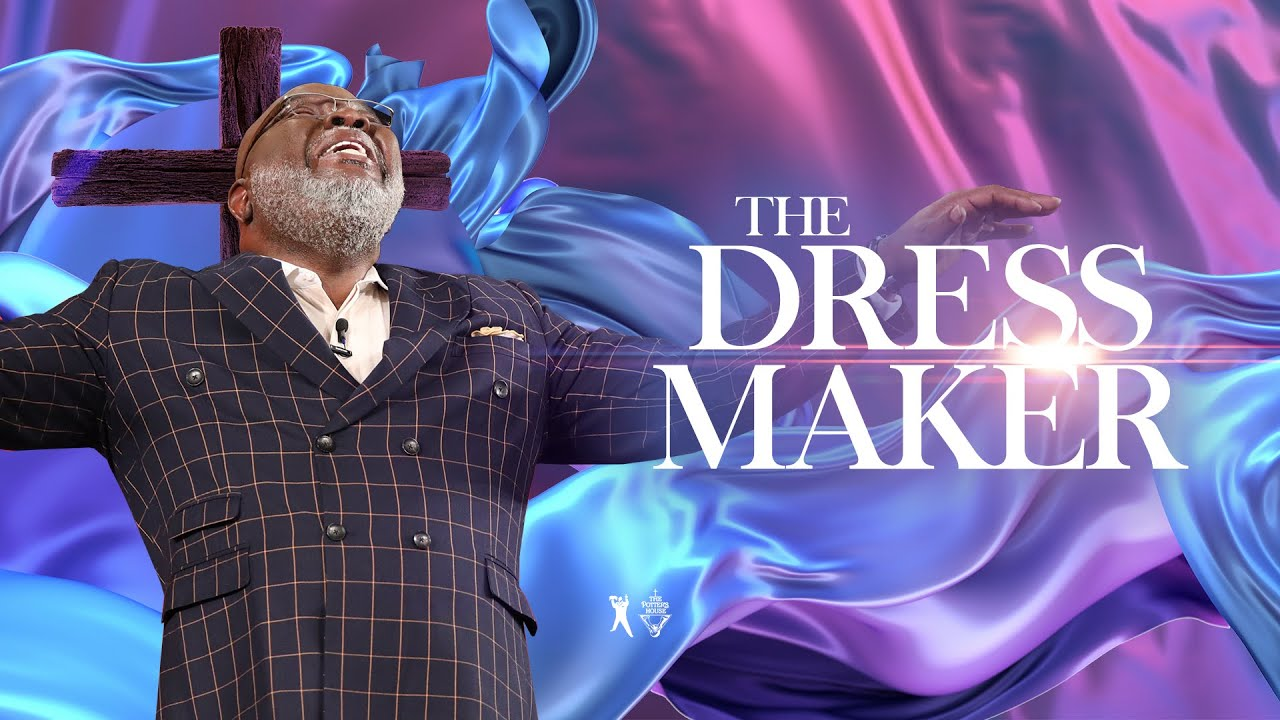 Download The Dressmaker - Bishop T.D. Jakes [November 3, 2019]