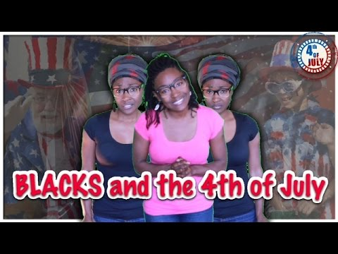 BLACKS and the 4th of July......