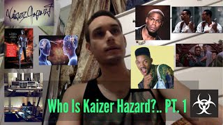 "Who is Kaizer ""Hazard?"".. PT. 1"