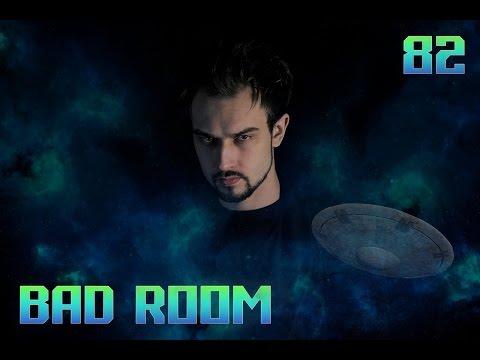 BAD ROOM №82 [КОСМОСА НЕТ - ФРИКИ ЕСТЬ] (18+)