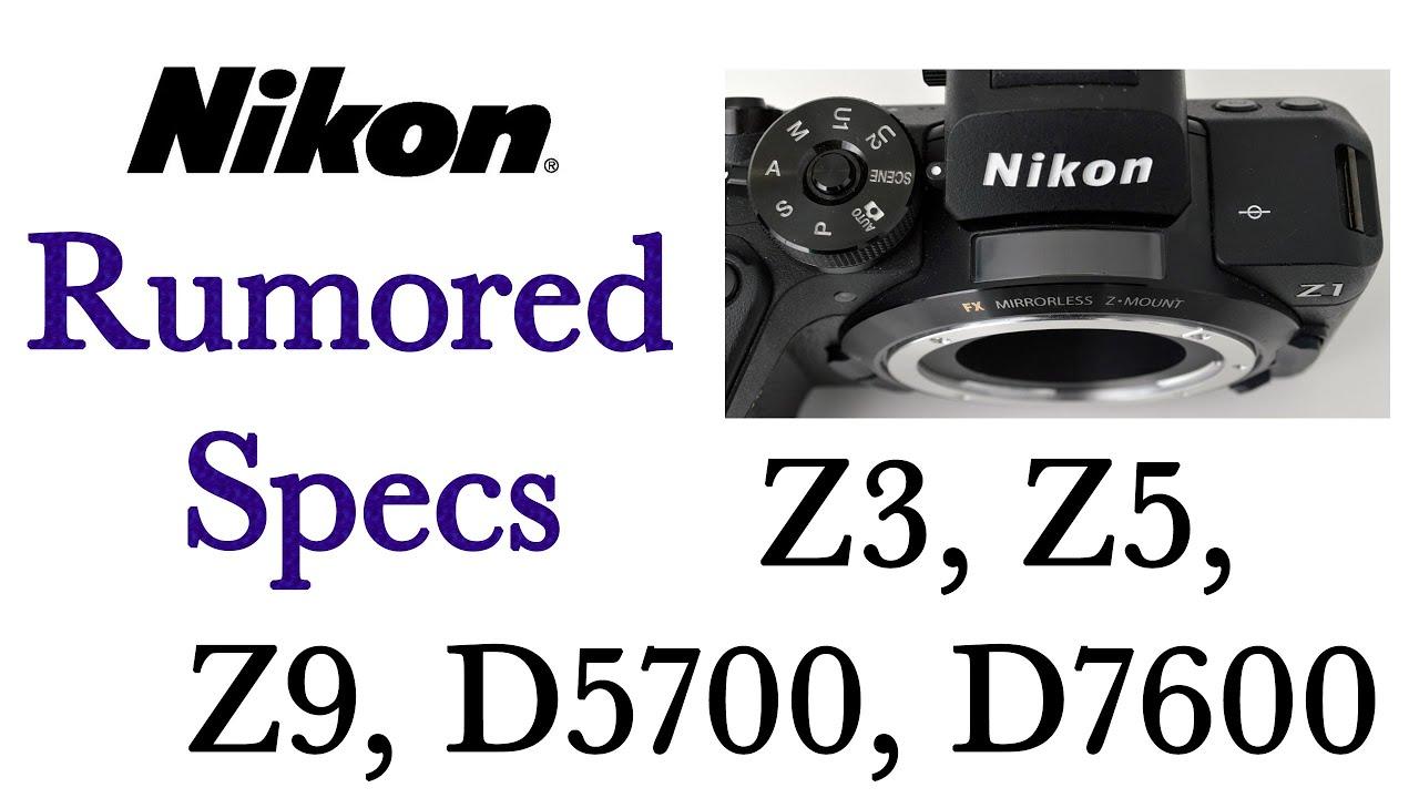 Nikon Z3, Z5, Z9, D5700, D7600 Rumored Specs