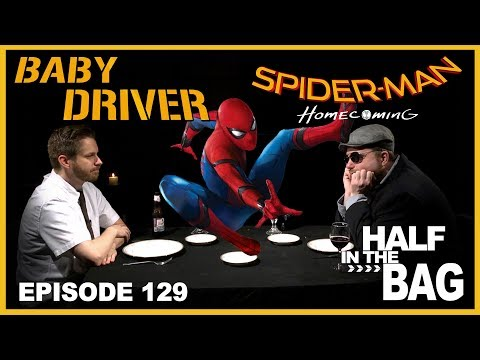 Half in the Bag Episode 129: Baby Driver and Spiderman: Homecoming