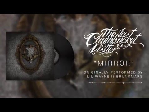 The Last Chumbucket Visitor - Mirror (Lil Wayne feat Bruno Mars Cover)