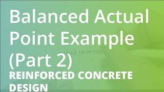 Balanced Actual Point Example (Part 2) | Reinforced Concrete Design