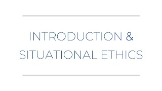 Introduction and Situational Ethics: Sunday School Service 8/16/20