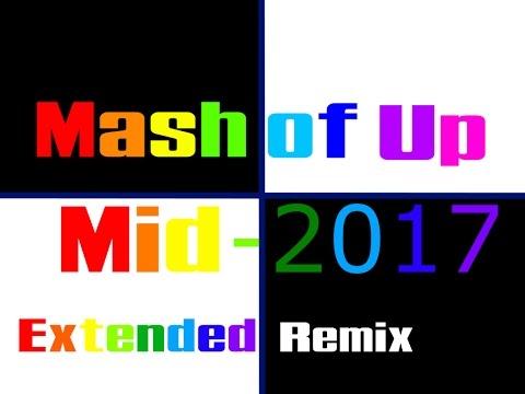 マッシュ・オブ・アップ Mid-2017 Ultimate Extended Remix (Orignal Songs Version)