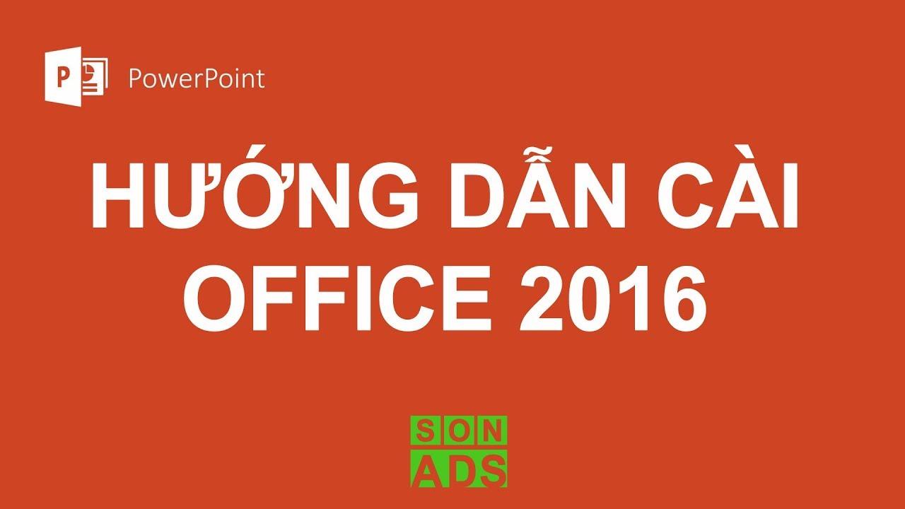 Hướng Dẫn Cài Bản Office 2016 Full Crack Đơn Giản 2019 – SON ADS