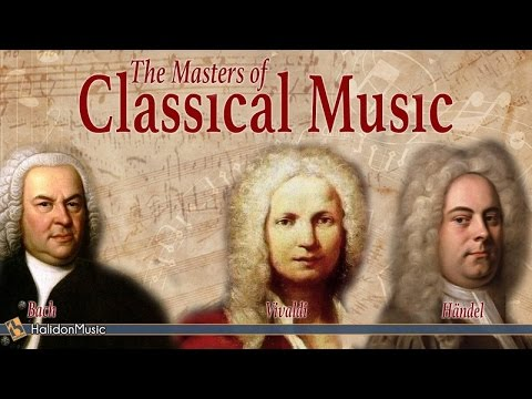 Bach, Vivaldi, Händel – The Masters of Classical Music