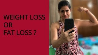 WEIGHT LOSS OR FAT LOSS ? What is weight loss and fat loss ? Which one is more important ?