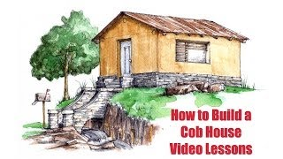 How to Build a Cob House - Step-By-Step Video Lessons - Kickstarter