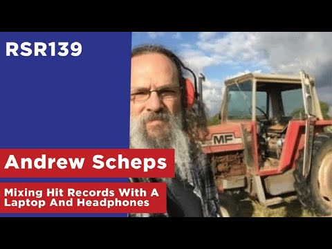 RSR139 - Andrew Scheps - Mixing Hit Records With A Laptop And Headphones (In The Box)