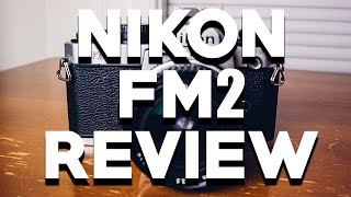 NIKON FM2 REVIEW AND TUTORIAL: This Camera Is Built Like a Tank
