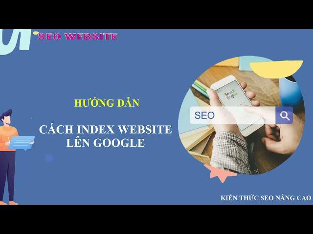 [Tự động hóa hoạt động marketing và kinh doanh] Các bước index website lên google