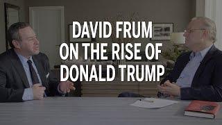 David Frum on the rise of Donald Trump