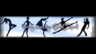 Body Dancing- AJMV [ Short ]