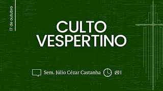 CULTO VESPERTINO, Sem. Júlio Cézar Castanha | IPBNL | 17.10.2021